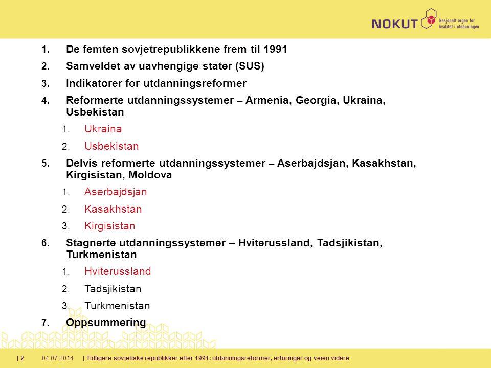 04.07.2014| Tidligere sovjetiske republikker etter 1991: utdanningsreformer, erfaringer og veien videre| 2 1.