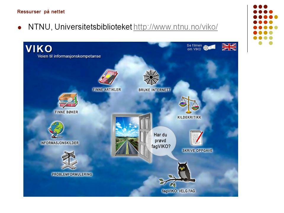 Ressurser på nettet  NTNU, Universitetsbiblioteket http://www.ntnu.no/viko/http://www.ntnu.no/viko/