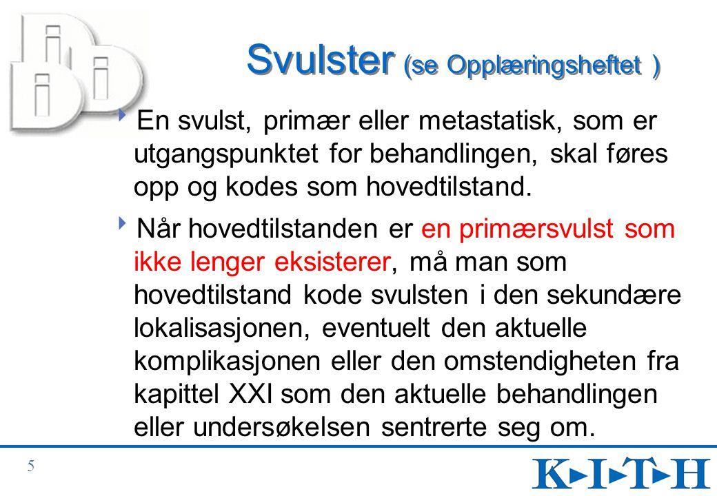 6 Svulster - eksempel  Grunnsykdom: Adenokarsinom i mamma - reseksjon foretatt for to år siden Andre tilstander: Uklassifisert svulst i lunge Inngrep: Bronkoskopi med biopsi C78.0Metastase i lunge (hovedtilstand) Z85.3Ondartet svulst i bryst (mamma) i egen sykehistorie UGC 15 Fleksibel bronkoskopi med biopsi