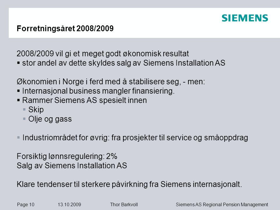 Page 10 13.10.2009 Siemens AS Regional Pension ManagementThor Barkvoll Forretningsåret 2008/2009 2008/2009 vil gi et meget godt økonomisk resultat  s