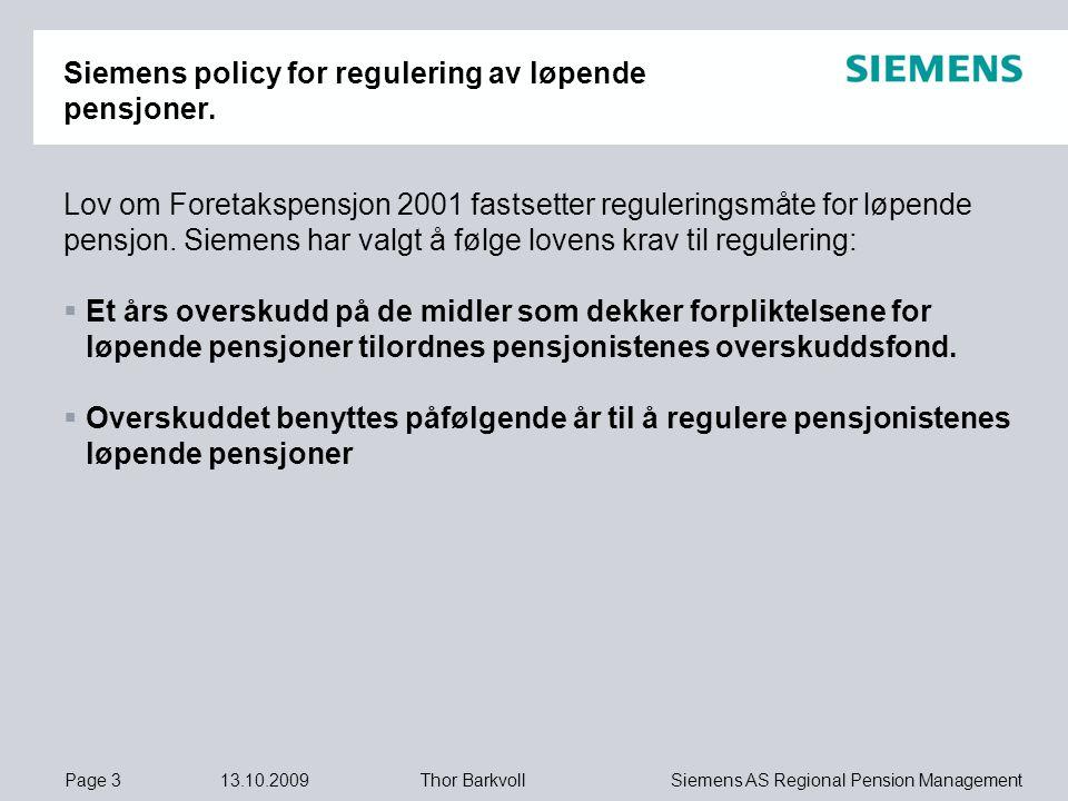Page 3 13.10.2009 Siemens AS Regional Pension ManagementThor Barkvoll Siemens policy for regulering av løpende pensjoner. Lov om Foretakspensjon 2001