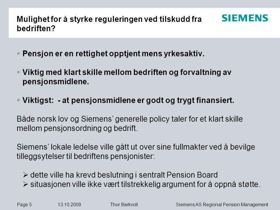 Page 5 13.10.2009 Siemens AS Regional Pension ManagementThor Barkvoll Mulighet for å styrke reguleringen ved tilskudd fra bedriften?  Pensjon er en r