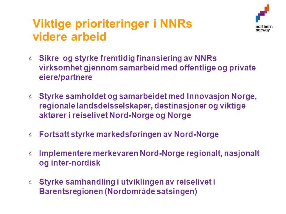 Viktige prioriteringer i NNRs videre arbeid Sikre og styrke fremtidig finansiering av NNRs virksomhet gjennom samarbeid med offentlige og private eiere/partnere Styrke samholdet og samarbeidet med Innovasjon Norge, regionale landsdelsselskaper, destinasjoner og viktige aktører i reiselivet Nord-Norge og Norge Fortsatt styrke markedsføringen av Nord-Norge Implementere merkevaren Nord-Norge regionalt, nasjonalt og inter-nordisk Styrke samhandling i utviklingen av reiselivet i Barentsregionen (Nordområde satsingen)