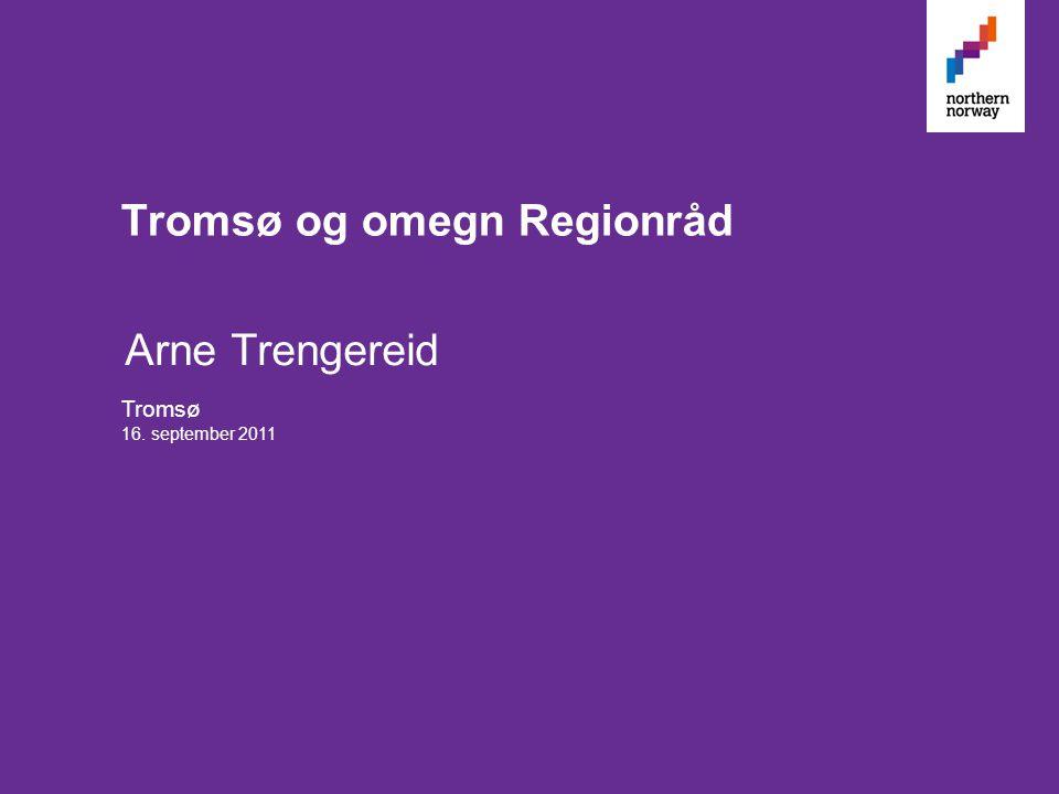 Arne Trengereid 16. september 2011 Tromsø og omegn Regionråd Tromsø
