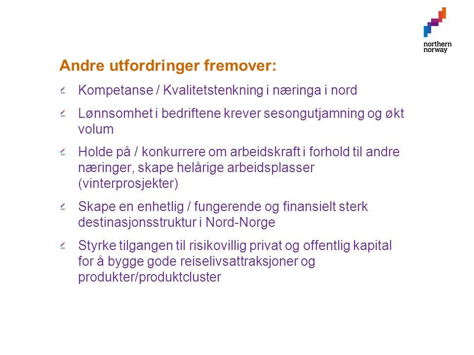 Andre utfordringer fremover: Kompetanse / Kvalitetstenkning i næringa i nord Lønnsomhet i bedriftene krever sesongutjamning og økt volum Holde på / konkurrere om arbeidskraft i forhold til andre næringer, skape helårige arbeidsplasser (vinterprosjekter) Skape en enhetlig / fungerende og finansielt sterk destinasjonsstruktur i Nord-Norge Styrke tilgangen til risikovillig privat og offentlig kapital for å bygge gode reiselivsattraksjoner og produkter/produktcluster