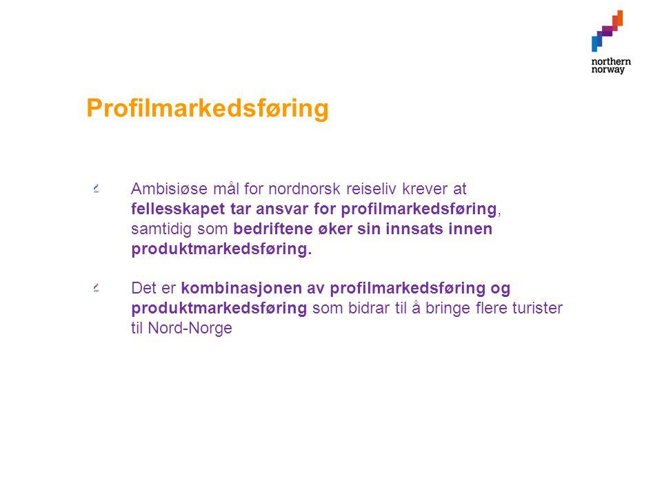 Profilmarkedsføring Ambisiøse mål for nordnorsk reiseliv krever at fellesskapet tar ansvar for profilmarkedsføring, samtidig som bedriftene øker sin innsats innen produktmarkedsføring.