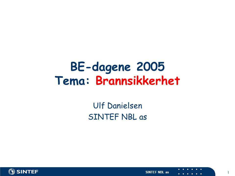 SINTEF NBL as 1 BE-dagene 2005 Tema: Brannsikkerhet Ulf Danielsen SINTEF NBL as