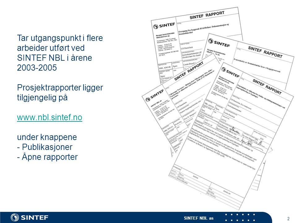 2 Tar utgangspunkt i flere arbeider utført ved SINTEF NBL i årene 2003-2005 Prosjektrapporter ligger tilgjengelig på www.nbl.sintef.no under knappene