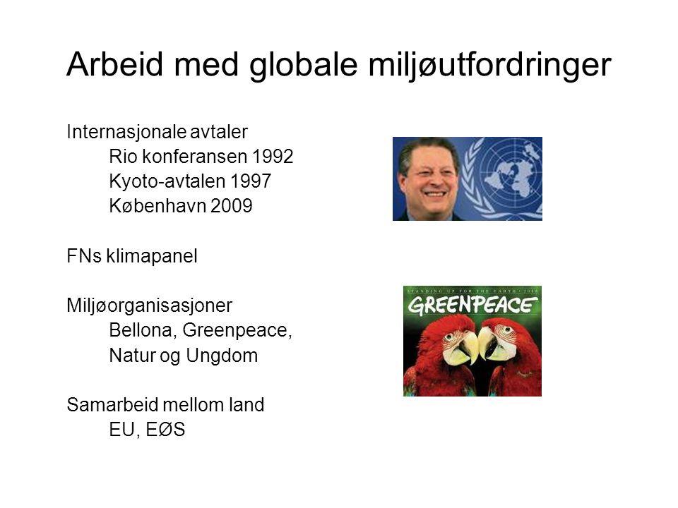 Arbeid med globale miljøutfordringer Internasjonale avtaler Rio konferansen 1992 Kyoto-avtalen 1997 København 2009 FNs klimapanel Miljøorganisasjoner