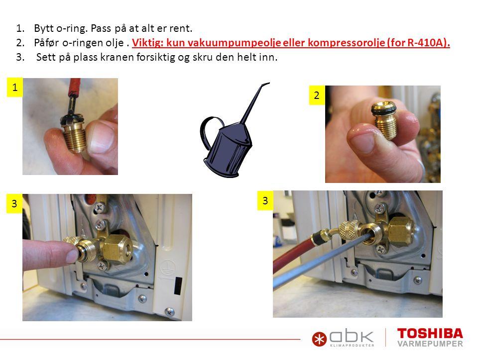 1.Bytt o-ring. Pass på at alt er rent. 2.Påfør o-ringen olje. Viktig: kun vakuumpumpeolje eller kompressorolje (for R-410A). 3. Sett på plass kranen f