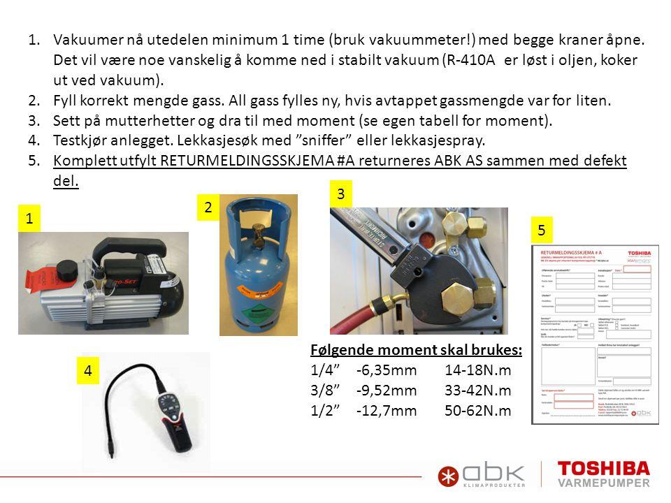 1.Vakuumer nå utedelen minimum 1 time (bruk vakuummeter!) med begge kraner åpne. Det vil være noe vanskelig å komme ned i stabilt vakuum (R-410A er lø