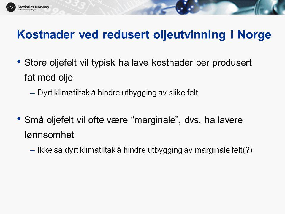 18 Kostnader ved redusert oljeutvinning i Norge • Store oljefelt vil typisk ha lave kostnader per produsert fat med olje –Dyrt klimatiltak å hindre utbygging av slike felt • Små oljefelt vil ofte være marginale , dvs.