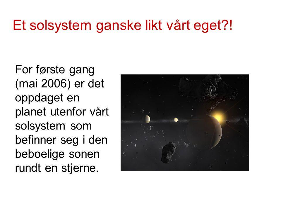For første gang (mai 2006) er det oppdaget en planet utenfor vårt solsystem som befinner seg i den beboelige sonen rundt en stjerne. Et solsystem gans