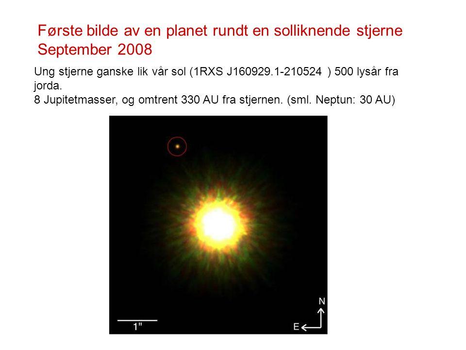 Ung stjerne ganske lik vår sol (1RXS J160929.1-210524 ) 500 lysår fra jorda. 8 Jupitetmasser, og omtrent 330 AU fra stjernen. (sml. Neptun: 30 AU) Før