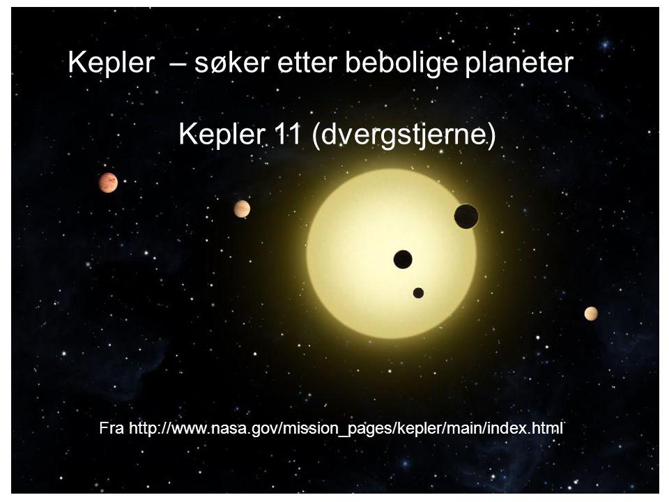Kepler – søker etter bebolige planeter Kepler 11 (dvergstjerne) Fra http://www.nasa.gov/mission_pages/kepler/main/index.html