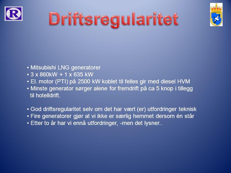 • Mitsubishi LNG generatorer • 3 x 860kW + 1 x 635 kW • El. motor (PTI) på 2500 kW koblet til felles gir med diesel HVM • Minste generator sørger alen
