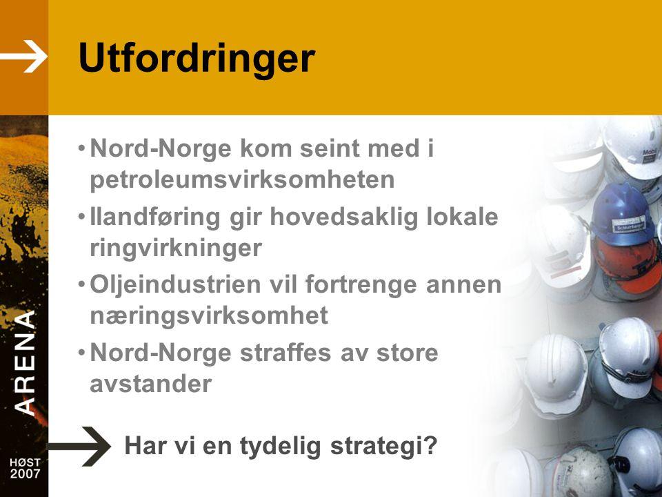 Utfordringer •Nord-Norge kom seint med i petroleumsvirksomheten •Ilandføring gir hovedsaklig lokale ringvirkninger •Oljeindustrien vil fortrenge annen