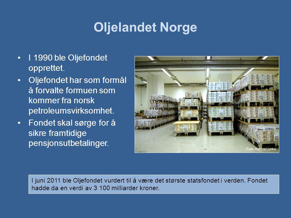 Oljelandet Norge •I 1990 ble Oljefondet opprettet.