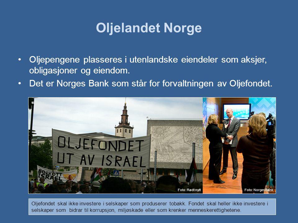 Oljelandet Norge •Oljepengene plasseres i utenlandske eiendeler som aksjer, obligasjoner og eiendom.