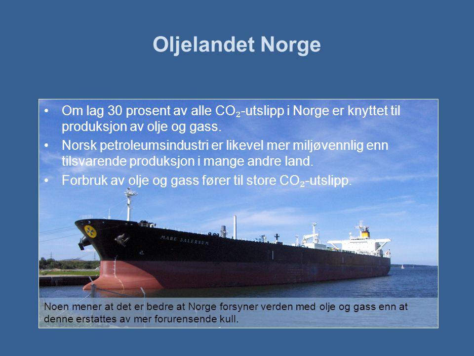 Oljelandet Norge •Om lag 30 prosent av alle CO ₂ -utslipp i Norge er knyttet til produksjon av olje og gass.