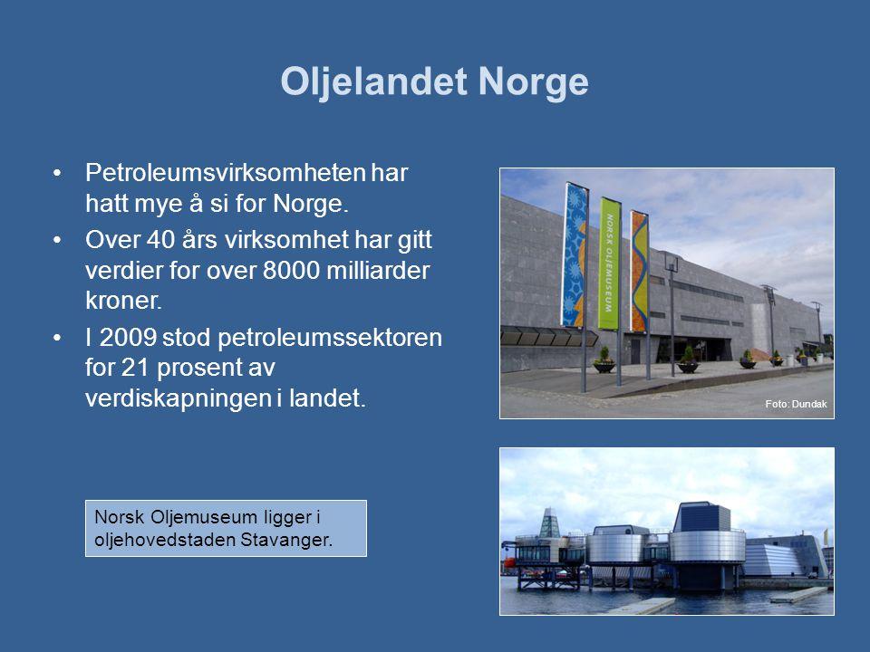 Oljelandet Norge •Petroleumsvirksomheten har hatt mye å si for Norge.