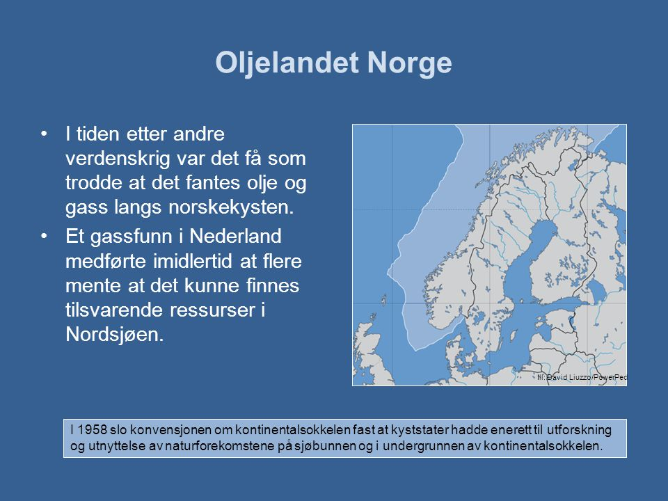 Oljelandet Norge •I tiden etter andre verdenskrig var det få som trodde at det fantes olje og gass langs norskekysten.