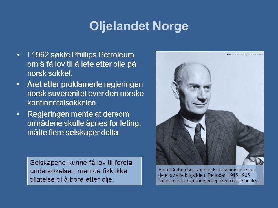 Oljelandet Norge •I 1962 søkte Phillips Petroleum om å få lov til å lete etter olje på norsk sokkel.
