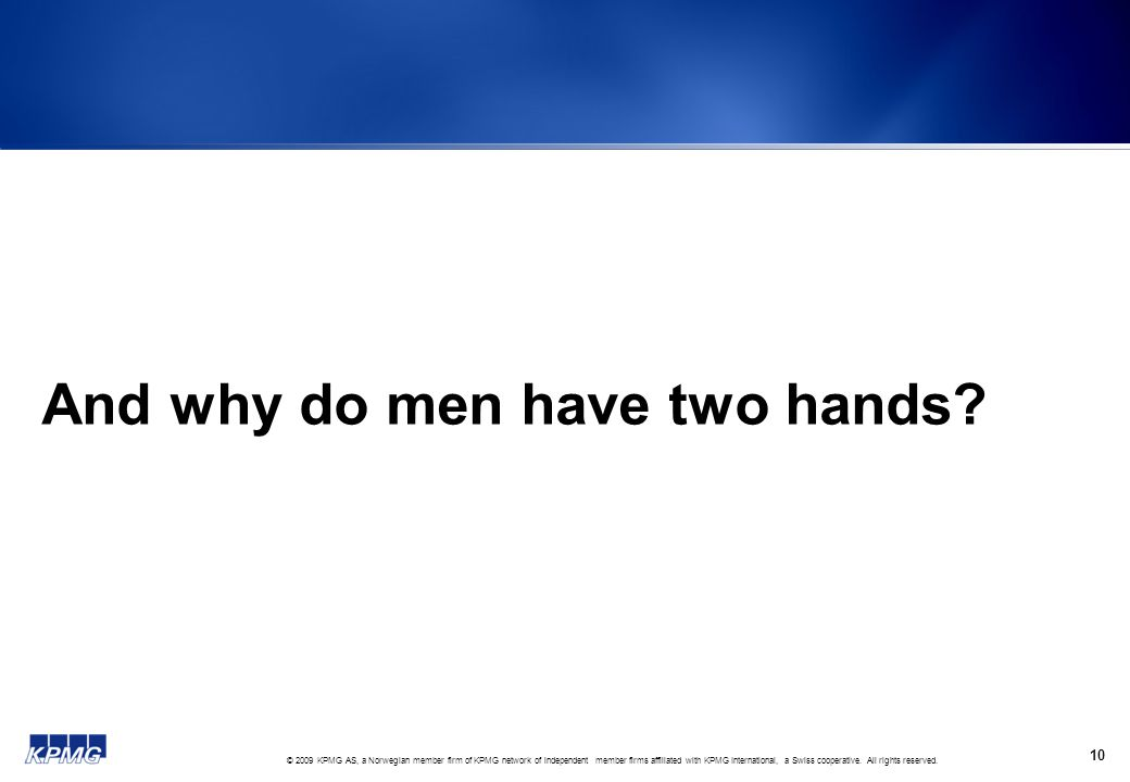 10 And why do men have two hands?