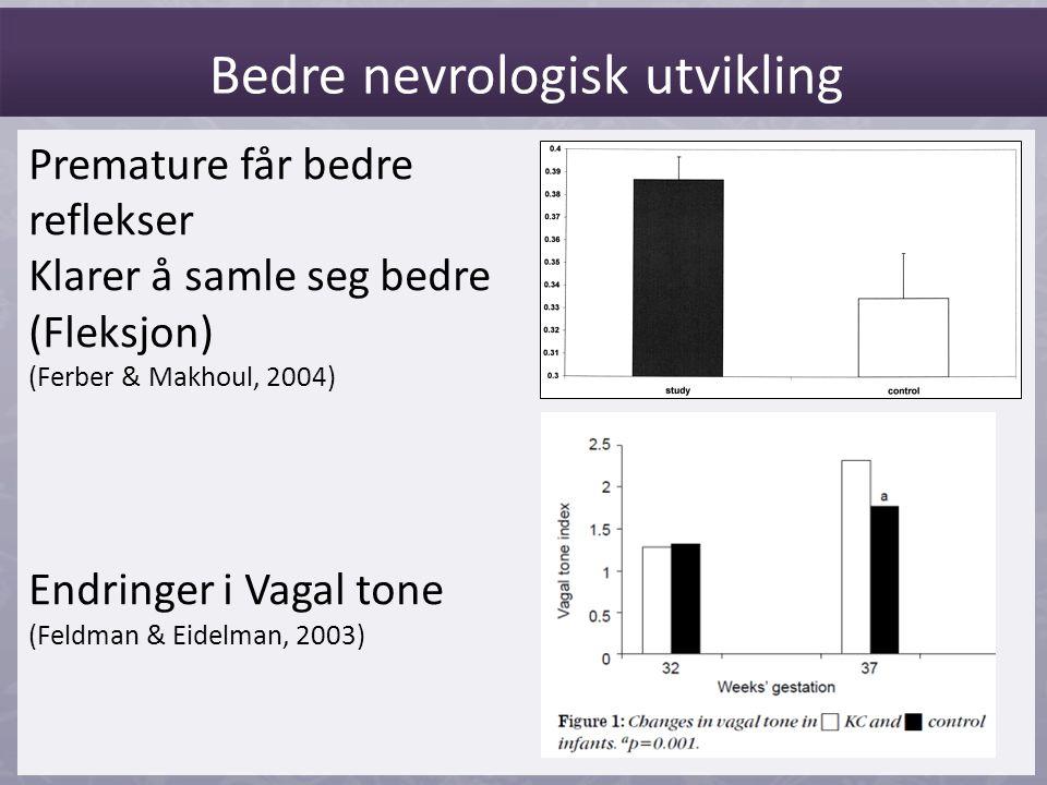 Premature får bedre reflekser Klarer å samle seg bedre (Fleksjon) (Ferber & Makhoul, 2004) Endringer i Vagal tone (Feldman & Eidelman, 2003) Bedre nev