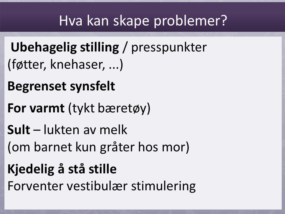 Ubehagelig stilling / presspunkter (føtter, knehaser,...) Begrenset synsfelt For varmt (tykt bæretøy) Sult – lukten av melk (om barnet kun gråter hos