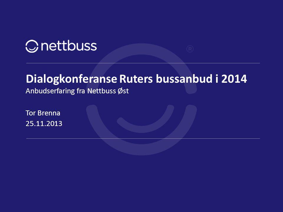 Dialogkonferanse Ruters bussanbud i 2014 Anbudserfaring fra Nettbuss Øst 25.11.2013 Tor Brenna side 1