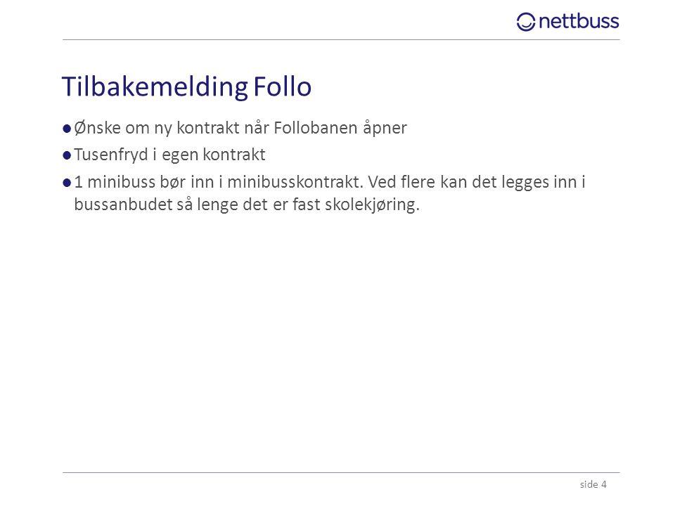 Tilbakemelding Follo ●Ønske om ny kontrakt når Follobanen åpner ●Tusenfryd i egen kontrakt ●1 minibuss bør inn i minibusskontrakt. Ved flere kan det l