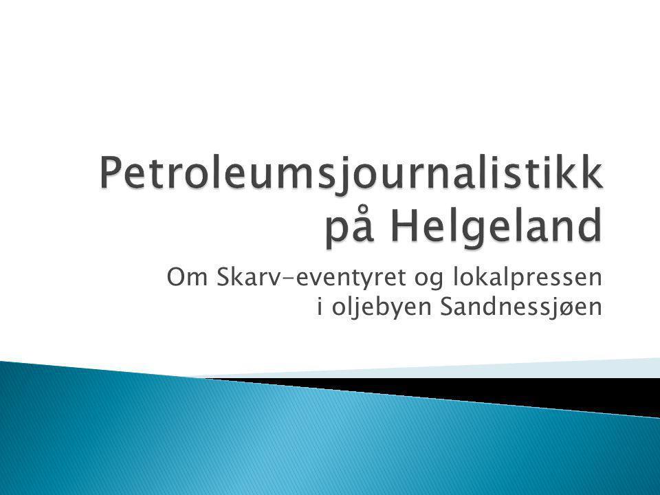 Om Skarv-eventyret og lokalpressen i oljebyen Sandnessjøen