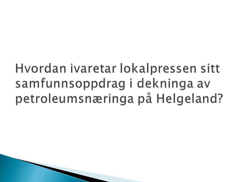 Hvordan ivaretar lokalpressen sitt samfunnsoppdrag i dekninga av petroleumsnæringa på Helgeland?