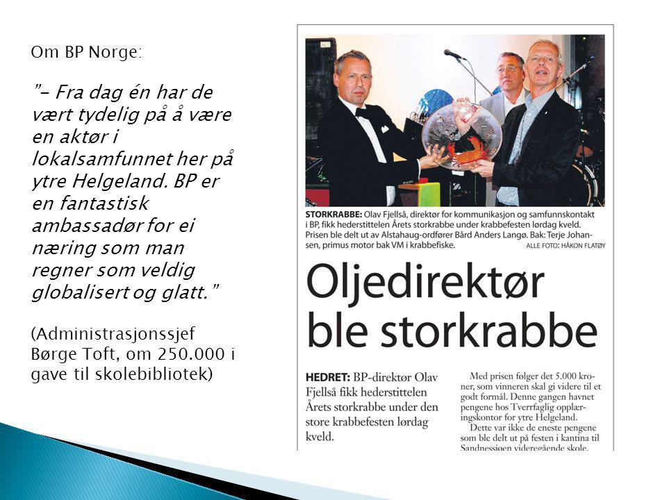 """Om BP Norge: """"- Fra dag én har de vært tydelig på å være en aktør i lokalsamfunnet her på ytre Helgeland. BP er en fantastisk ambassadør for ei næring"""