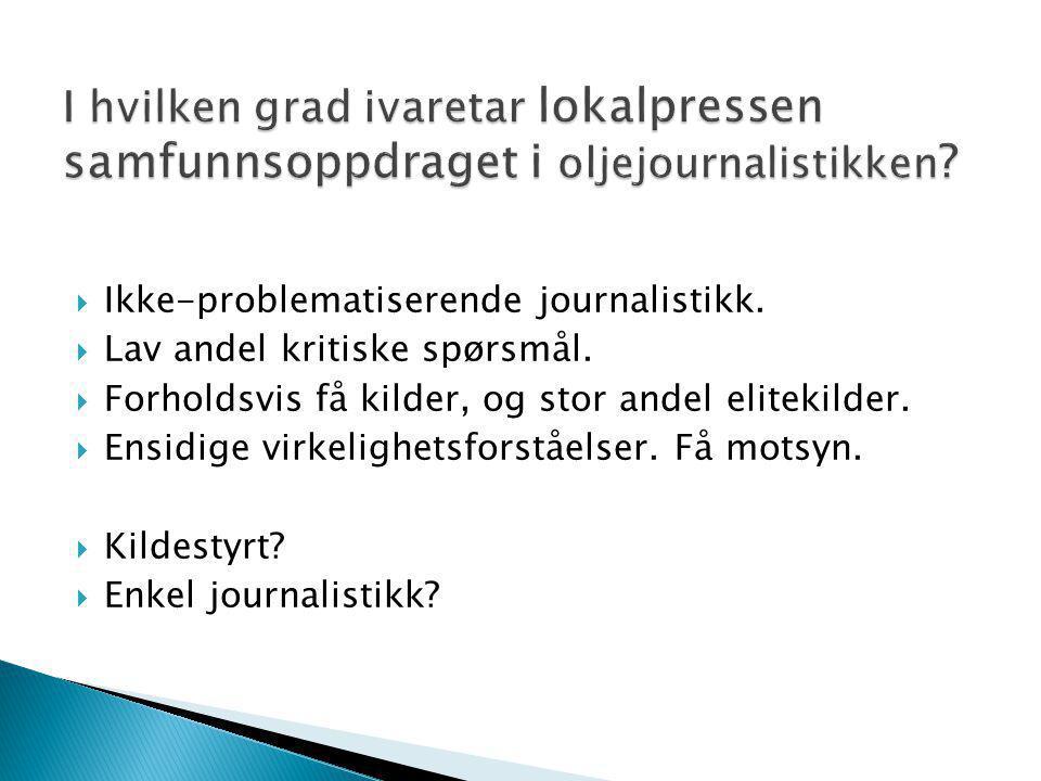  Ikke-problematiserende journalistikk. Lav andel kritiske spørsmål.