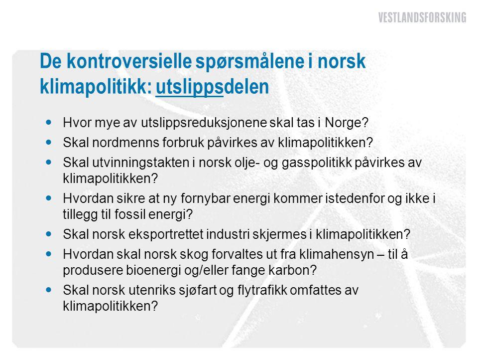 De kontroversielle spørsmålene i norsk klimapolitikk: utslippsdelen  Hvor mye av utslippsreduksjonene skal tas i Norge?  Skal nordmenns forbruk påvi