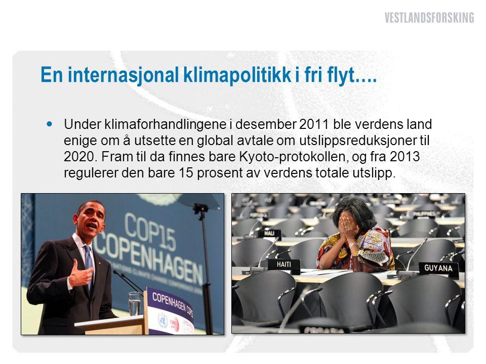 En internasjonal klimapolitikk i fri flyt….  Under klimaforhandlingene i desember 2011 ble verdens land enige om å utsette en global avtale om utslip