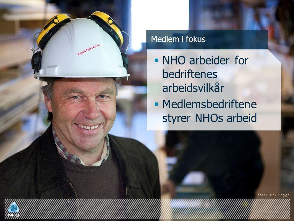 Medlem i fokus  NHO arbeider for bedriftenes arbeidsvilkår  Medlemsbedriftene styrer NHOs arbeid foto: Olav Heggø