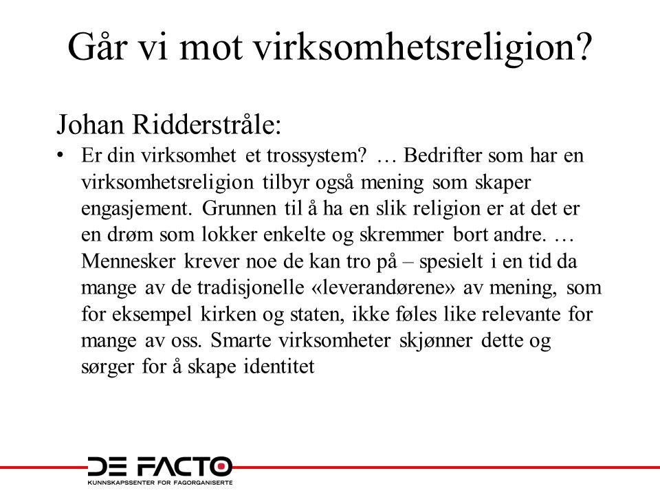 Går vi mot virksomhetsreligion. Johan Ridderstråle: • Er din virksomhet et trossystem.