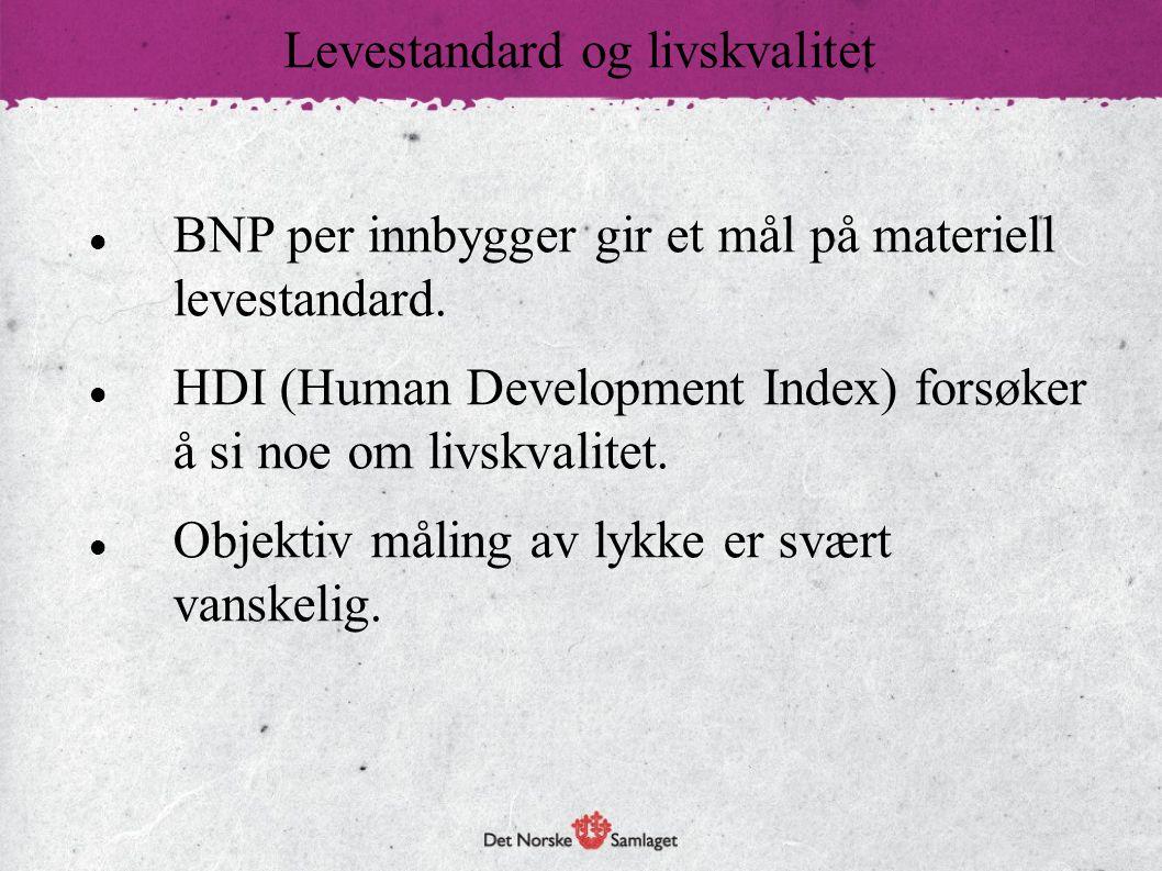  BNP per innbygger gir et mål på materiell levestandard.  HDI (Human Development Index) forsøker å si noe om livskvalitet.  Objektiv måling av lykk
