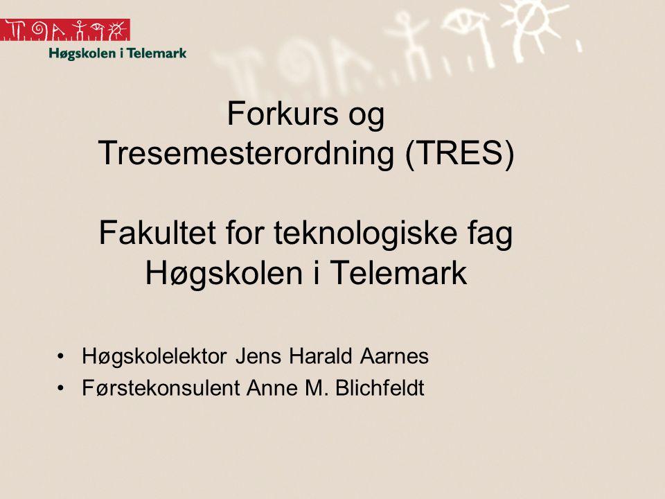 Forkurs og Tresemesterordning (TRES) Fakultet for teknologiske fag Høgskolen i Telemark •Høgskolelektor Jens Harald Aarnes •Førstekonsulent Anne M. Bl