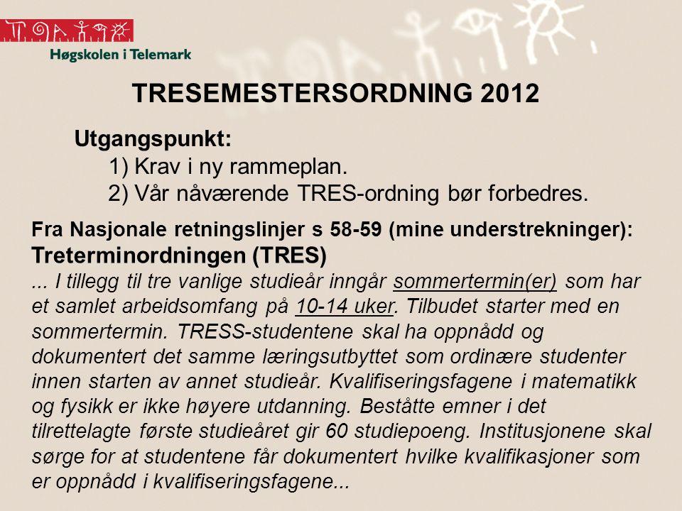 TRESEMESTERSORDNING 2012 Utgangspunkt: 1) Krav i ny rammeplan. 2) Vår nåværende TRES-ordning bør forbedres. Fra Nasjonale retningslinjer s 58-59 (mine