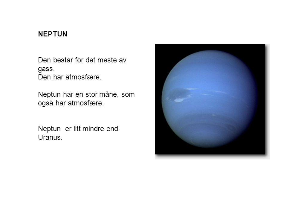 NEPTUN Den består for det meste av gass.Den har atmosfære.