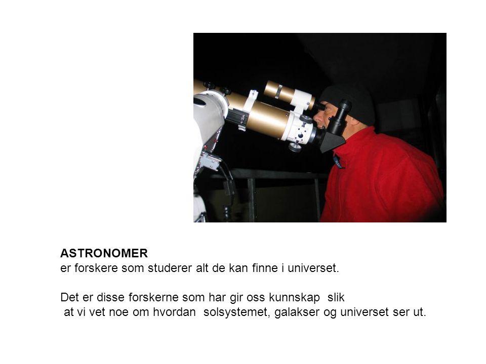 ASTRONOMER er forskere som studerer alt de kan finne i universet.