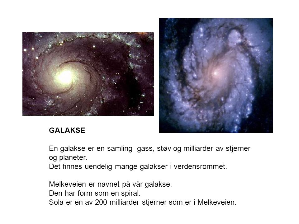 GALAKSE En galakse er en samling gass, støv og milliarder av stjerner og planeter.
