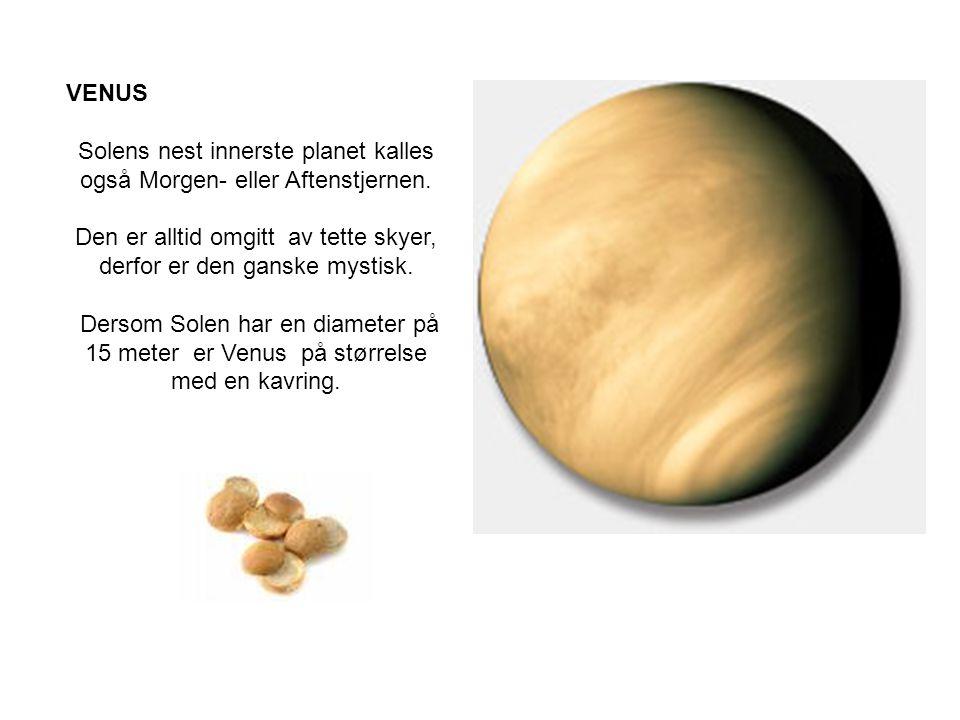 VENUS Solens nest innerste planet kalles også Morgen- eller Aftenstjernen.