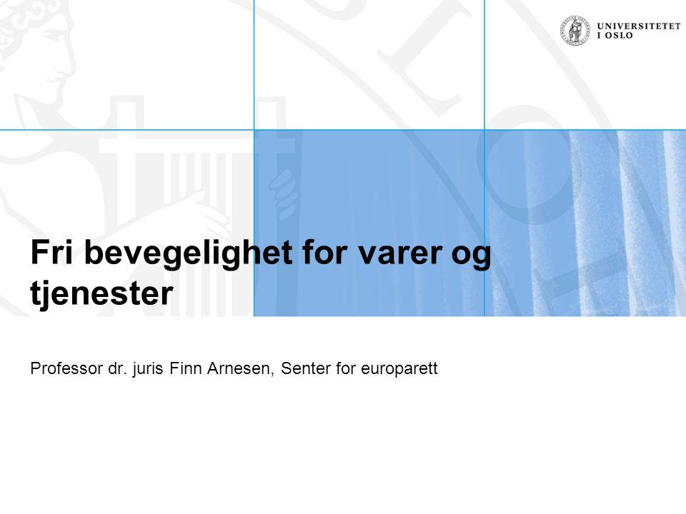 Fri bevegelighet for varer og tjenester Professor dr. juris Finn Arnesen, Senter for europarett