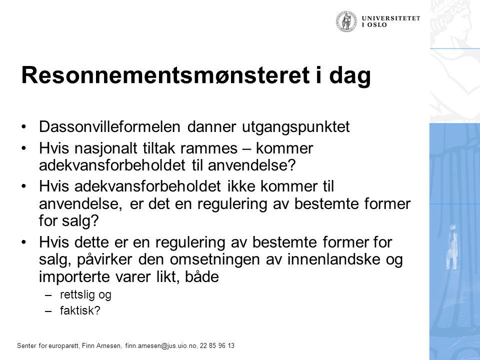 Senter for europarett, Finn Arnesen, finn.arnesen@jus.uio.no, 22 85 96 13 Resonnementsmønsteret i dag •Dassonvilleformelen danner utgangspunktet •Hvis nasjonalt tiltak rammes – kommer adekvansforbeholdet til anvendelse.