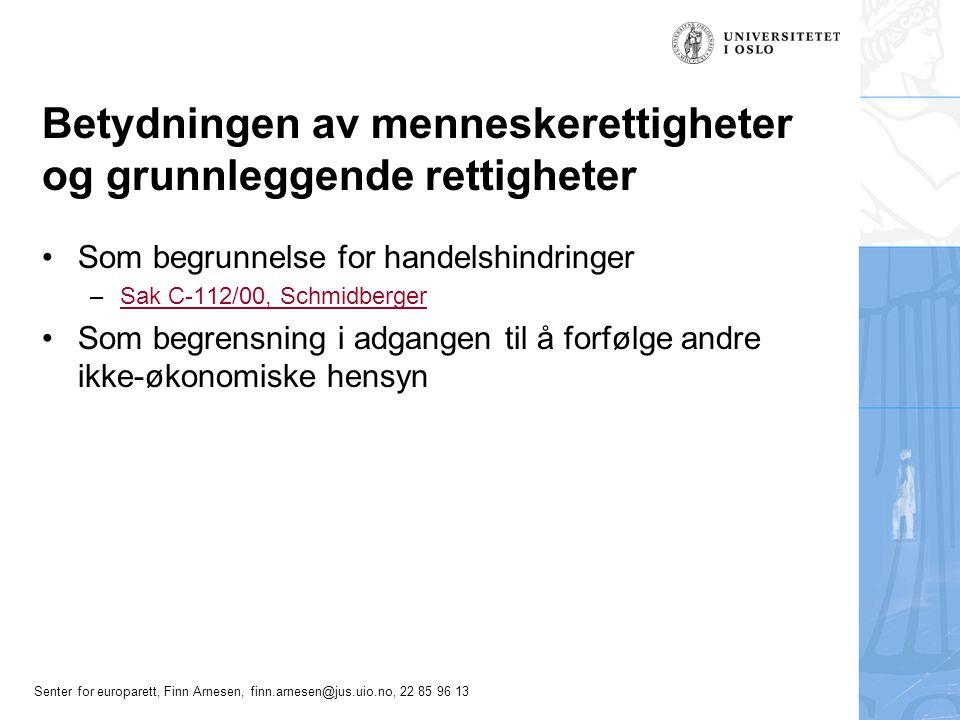 Senter for europarett, Finn Arnesen, finn.arnesen@jus.uio.no, 22 85 96 13 Betydningen av menneskerettigheter og grunnleggende rettigheter •Som begrunnelse for handelshindringer –Sak C-112/00, SchmidbergerSak C-112/00, Schmidberger •Som begrensning i adgangen til å forfølge andre ikke-økonomiske hensyn